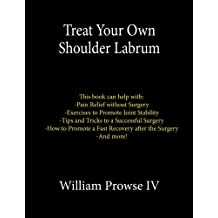 Treat Your Own Shoulder Labrum: How to Achieve Pain Relief Today and the Ultimate Guide to a Successful Surgery