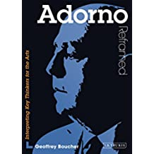 Adorno Reframed: Interpreting Key Thinkers for the Arts (Contemporary Thinkers Reframed)