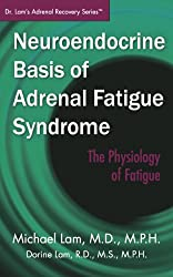 Neuroendocrine Basis of Adrenal Fatigue Syndrome (Dr. Lam's Adrenal Recovery Series)