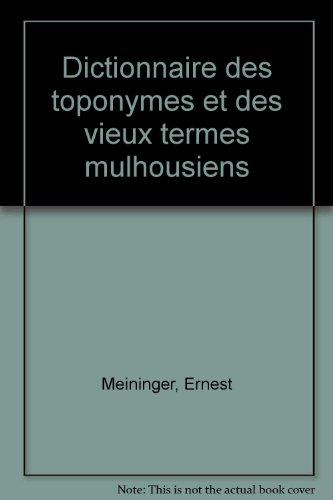 Dictionnaire des toponymes et des vieux termes mulhousiens