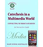 [( Catechesis in a Multi-Media World: Connecting to Today's Students )] [by: Mary Byrne Hoffmann] [Jul-2011]