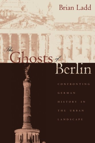 The Ghosts of Berlin: Confronting German History in the Urban Landscape por Brian Ladd