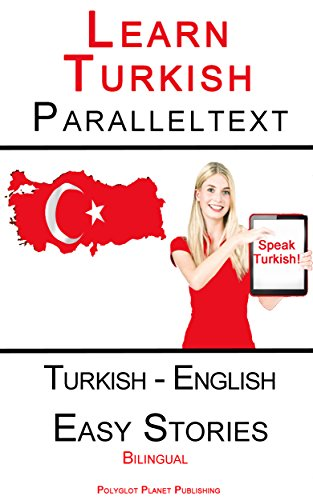 Learn Turkish - Parallel Text - Easy Stories (Turkish - English) Dual Language (English Edition)