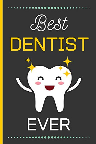 Best Dentist Ever: Dentist Gifts: Funny Novelty Lined Notebook / Journal (6 x 9)