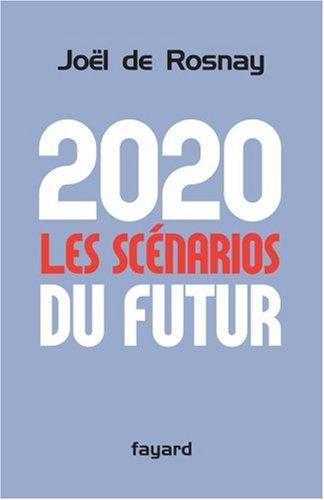 2020 : les scnarios du futur : Comprendre le monde qui vient