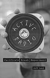 Active Radio: Pacifica's Brash Experiment (Commerce and Mass Culture) by Jeffrey Land (1999-04-01)