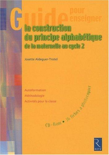 La construction du principe alphabétique de la maternelle au cycle 2 (1Cédérom) par Josette Aldeguer