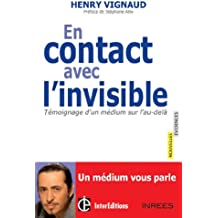 En contact avec l'invisible -Témoignage d'un médium sur l'au-delà