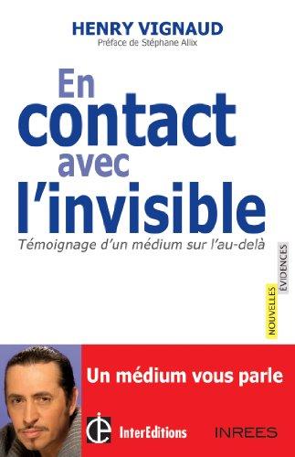 En contact avec l'invisible -Témoignage d'un médium sur l'au-delà par Henry Vignaud