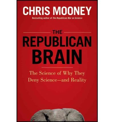 [( The Republican Brain: The Science of Why They Deny Science--And Reality [ THE REPUBLICAN BRAIN: THE SCIENCE OF WHY THEY DENY SCIENCE--AND REALITY ] By Mooney, Chris ( Author )Apr-10-2012 Hardcover By Mooney, Chris ( Author ) Hardcover Apr - 2012)] Hardcover