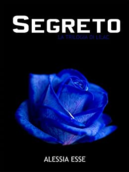 Segreto (La Trilogia di Lilac Vol. 2) di [Esse, Alessia]