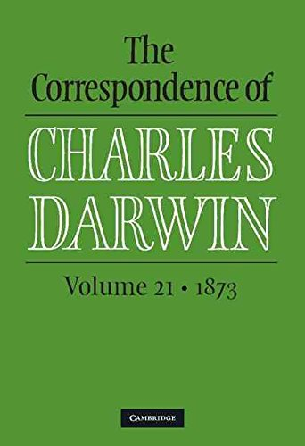[The Correspondence of Charles Darwin: Volume 21, 1873: Volume 21] (By: Frederick H. Burkhardt) [published: March, 2014]