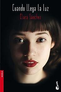 Cuando llega la luz par Clara Sánchez