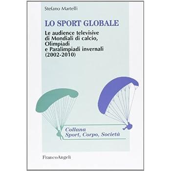 Lo Sport Globale. Le Audience Televisive Di Mondiali Di Calcio, Olimpiadi E Paralimpiadi Invernali (2002-2010)