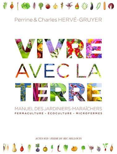 Vivre avec la Terre - Manuel des jardiniers maraîchers - 3 tomes sous coffret : Permaculture, écoculture, microfermes par Perrine et Charles Hervé-Gruyer