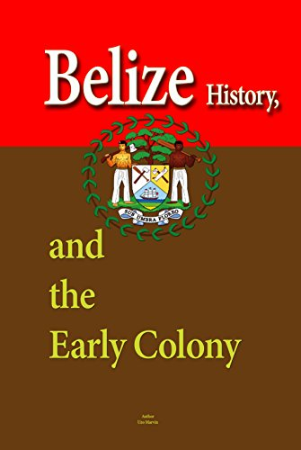 the Early Colony: Ancient Mayan Civilization, Slavery in the Settlement, 1794-1838, The Society and Its Environment, Cultural Diversity ... Ethnicity, Economy, Tou (English Edition) ()
