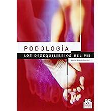 PODOLOGÍA. Los desequilibrios del pie (Color) (Medicina)