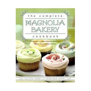 The Complete Magnolia Bakery Cookbook: Recipes From the World-Famous Bakery and Allys