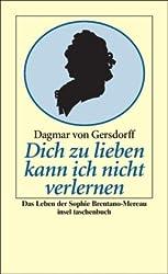 Dich zu lieben kann ich nicht verlernen: Das Leben der Sophie Brentano-Mereau (insel taschenbuch)