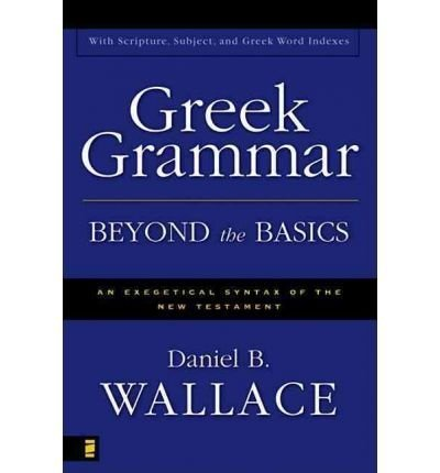 Greek Grammar Beyond the Basics: An Exegetical Syntax of the New Testament (Enlarged) [ GREEK GRAMMAR BEYOND THE BASICS: AN EXEGETICAL SYNTAX OF THE NEW TESTAMENT (ENLARGED) ] by Wallace, Daniel B. (Author) May-13-1997 [ Hardcover ]