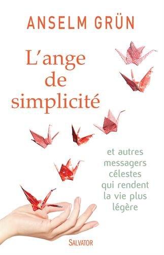 L'ange de simplicité et autres messages célestes qui rendent la vie plus légère