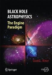 Black Hole Astrophysics: The Engine Paradigm (Springer Praxis Books)
