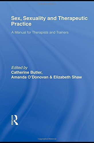 Sex, Sexuality and Therapeutic Practice: A Manual for Therapists and Trainers by Catherine Butler (Editor), Amanda O'Donovan (Editor), Elizabeth Shaw (Editor) (26-Oct-2009) Paperback