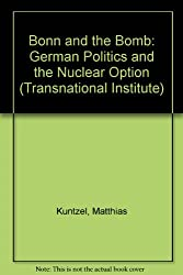 Bonn & the Bomb: German Politics and the Nuclear Option (Transnational Institute)