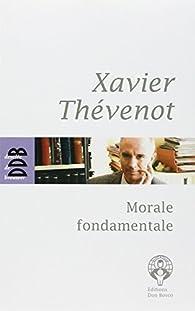 Morale fondamentale : Notes de cours par Xavier Thévenot