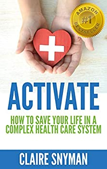 Activate: How To Save Your Life In A Complex Health Care System por Claire Snyman