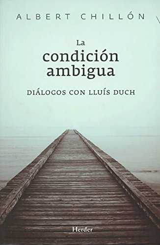 La condición ambigua : diálogos con Lluís Duch