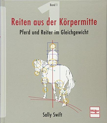 Reiten aus der Körpermitte, Band 1: Pferd und Reiter im Gleichgewicht