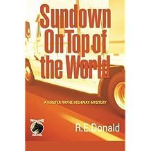 Sundown on Top of the World: A Hunter Rayne Highway Mystery (The Hunter Rayne Highway Mysteries) (Volume 4) by R E Donald (2015-03-31)
