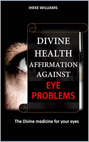 DIVINE HEALTH AFFIRMATIONS AGAINST EYE PROBLEMS: A THERAPY THAT WORKS (English Edition)