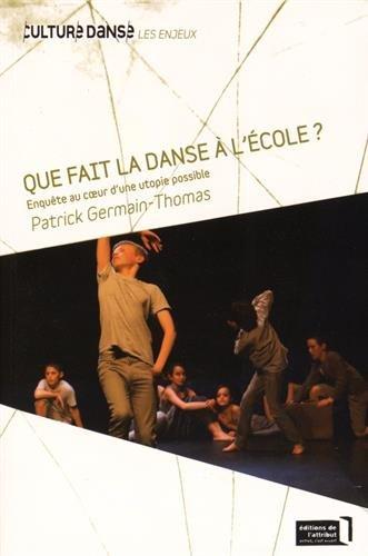 Que fait la danse à l'école ? : Enquête au coeur d'une utopie possible
