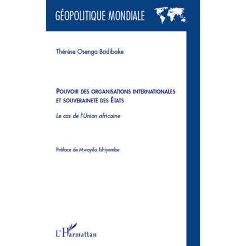 Pouvoir des organisations internationales et souveraineté des Etats: Le cas de l'Union africaine (Géopolitique mondiale)