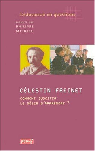 Célestin Freinet. Comment susciter le désir d'apprendre ?