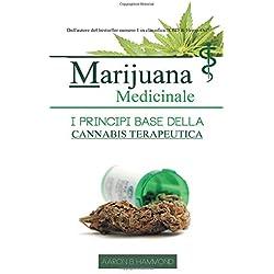 Marijuana Medicinale: I principi base della Cannabis Medicinale