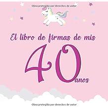 El libro de firmas de mis 40 años: ¡Feliz cumpleaños!