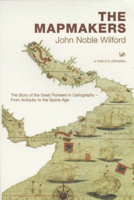 [The Mapmakers: The Story of the Great Pioneers in Cartography - From Antiquity to the Space Age] (By: John Noble Wilford) [published: April, 2002]