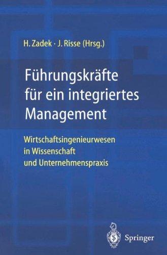 Führungskräfte für ein integriertes Management: Wirtschaftsingenieurwesen in Wissenschaft und Unternehmenspraxis