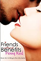 Friends Without Benefits: An Unrequited Romance (Knitting in the City) (Volume 2) by Penny Reid (2013-10-01)