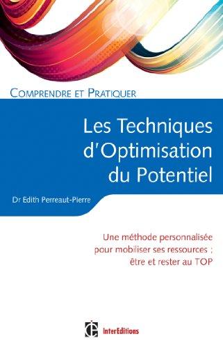 Comprendre et pratiquer les Techniques d'Optimisation de Potentiel: Une méthode personnalisée pour mobiliser ses ressources et rester au TOP par Edith Perreaut-Pierre