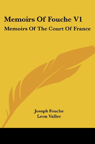 Memoirs of Fouche V1: Memoirs of the Court of France