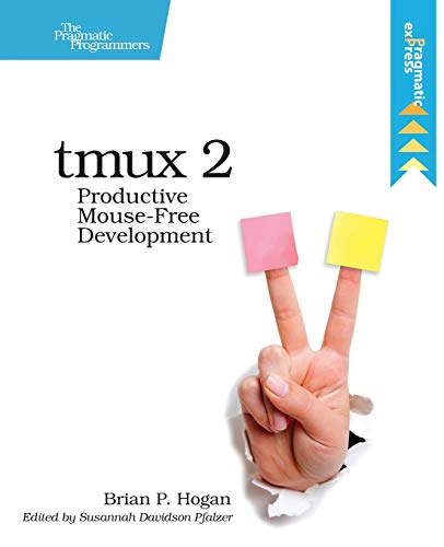 tmux 2: Productive Mouse-Free Development por Brian P. Hogan