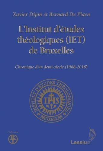 L'Institut d'études théologiques (IET) de Bruxelles : Chronique d?un demi-siècle (1968-2018)