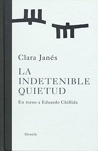 La indetenible quietud: En torno a Eduardo Chillida (Libros del Tiempo) por Clara Janés