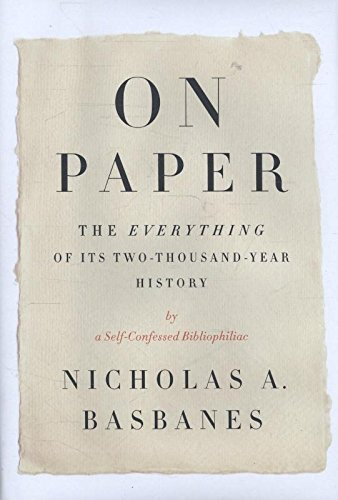 On Paper: The Everything of Its Two-Thousand-Year History (ALA Notable Books for Adults)