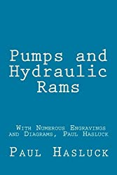 Pumps and Hydraulic Rams - With Numerous Engravings and Diagrams, Paul Hasluck