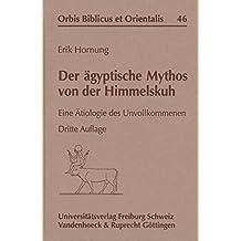 Der ägyptische Mythos von der Himmelskuh: Eine Ätiologie des Unvollkommenen (Orbis Biblicus et Orientalis, Band 46)